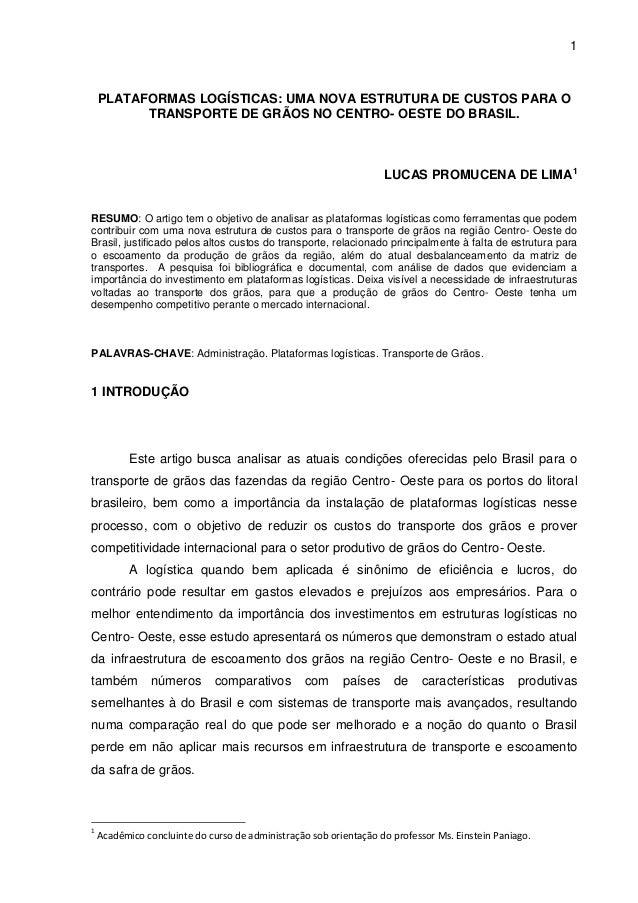 1  PLATAFORMAS LOGÍSTICAS: UMA NOVA ESTRUTURA DE CUSTOS PARA O TRANSPORTE DE GRÃOS NO CENTRO- OESTE DO BRASIL.  LUCAS PROM...