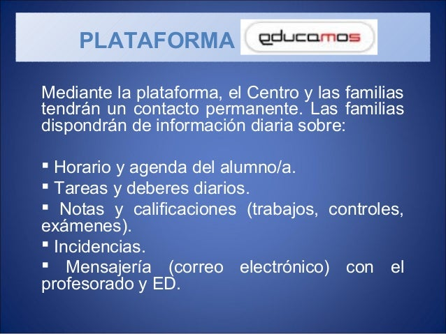 Mediante la plataforma, el Centro y las familias tendrán un contacto permanente. Las familias dispondrán de información di...