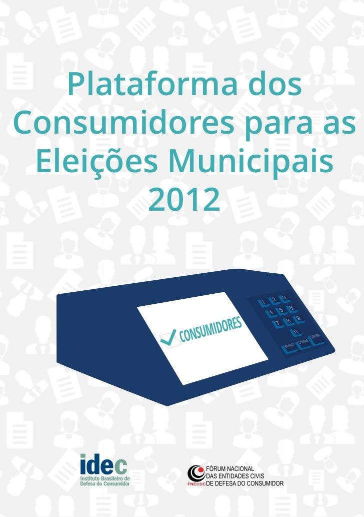 Plataforma dosConsumidores para as Eleições Municipais        2012     Plataforma dos Consumidores para as Eleições 2012   1