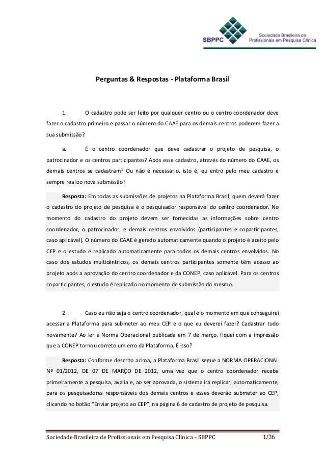 Perguntas & Respostas - Plataforma Brasil      1.         O cadastro pode ser feito por qualquer centro ou o centro coorde...