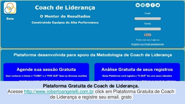 Plataforma Gratuita de Coach de Liderança. Acesse http://www.robertoangelelli.com.br click em Plataforma Gratuita de Coach...