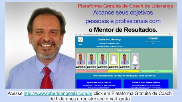 Acesse http://www.robertoangelelli.com.br click em Plataforma Gratuita de Coach de Liderança e registre seu email. grato