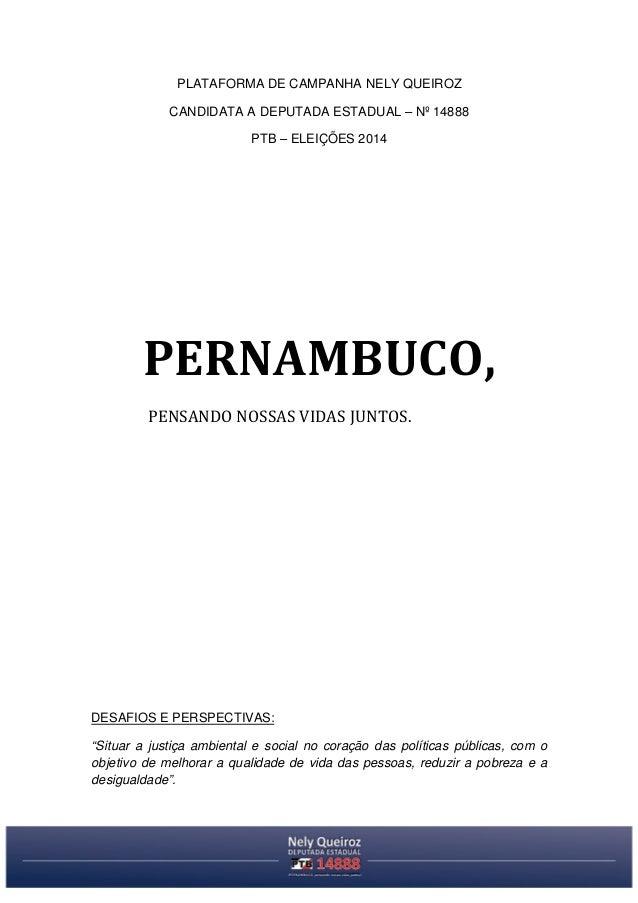 PLATAFORMA DE CAMPANHA NELY QUEIROZ CANDIDATA A DEPUTADA ESTADUAL – Nº 14888 PTB – ELEIÇÕES 2014 PERNAMBUCO, PENSANDO NOSS...
