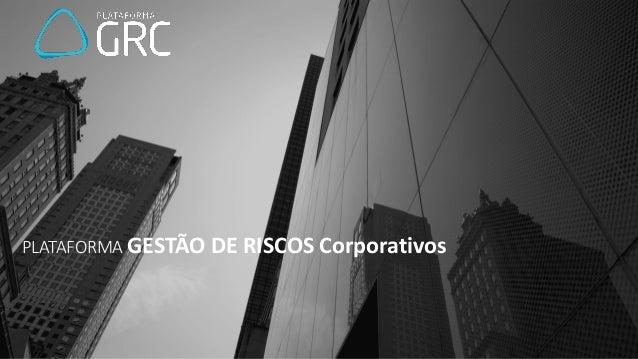 PLATAFORMA GESTÃO DE RISCOS Corporativos