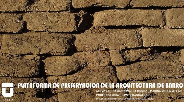 PLATAFORMA DE PRESERVACION DE                                             LA ARQUITECTURA DE BARRO                      PL...