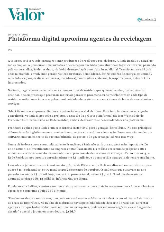 Im prim ir ()  30/10/2013 - 00:00  Plataforma digital aproxima agentes da reciclagem Por  A internet está serv indo para a...