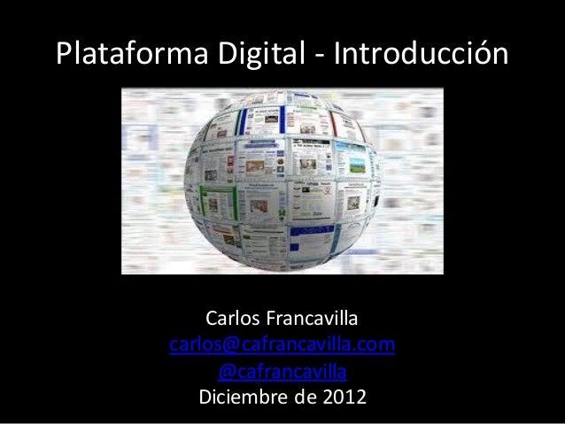 Plataforma Digital - Introducción            Carlos Francavilla        carlos@cafrancavilla.com              @cafrancavill...