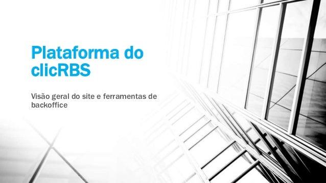 Plataforma do clicRBS Visão geral do site e ferramentas de backoffice