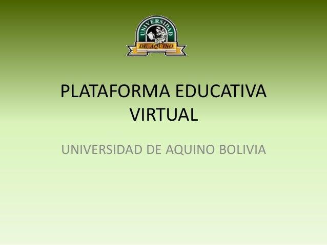 PLATAFORMA EDUCATIVAVIRTUALUNIVERSIDAD DE AQUINO BOLIVIA