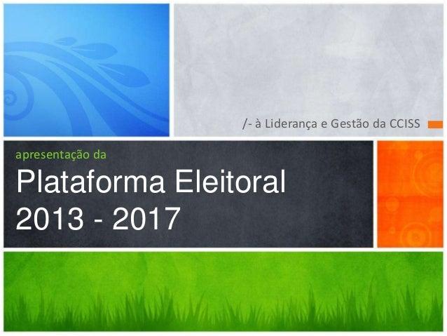 /- à Liderança e Gestão da CCISS apresentação da Plataforma Eleitoral 2013 - 2017