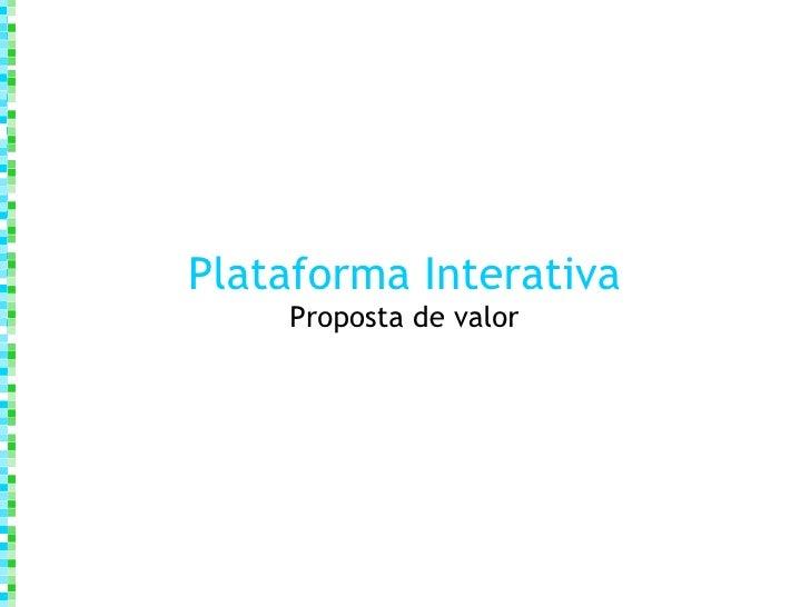 Plataforma Interativa Proposta de valor