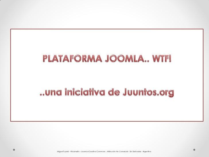 Miguel Tuyaré - @tuxmerlin – Licencia Creative Commons – Atribución No Comercial – Sin Derivadas - Argentina