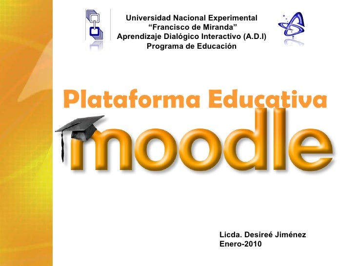 """Plataforma Educativa  Licda. Desireé Jiménez Enero-2010 Universidad Nacional Experimental """" Francisco de Miranda"""" Aprendiz..."""