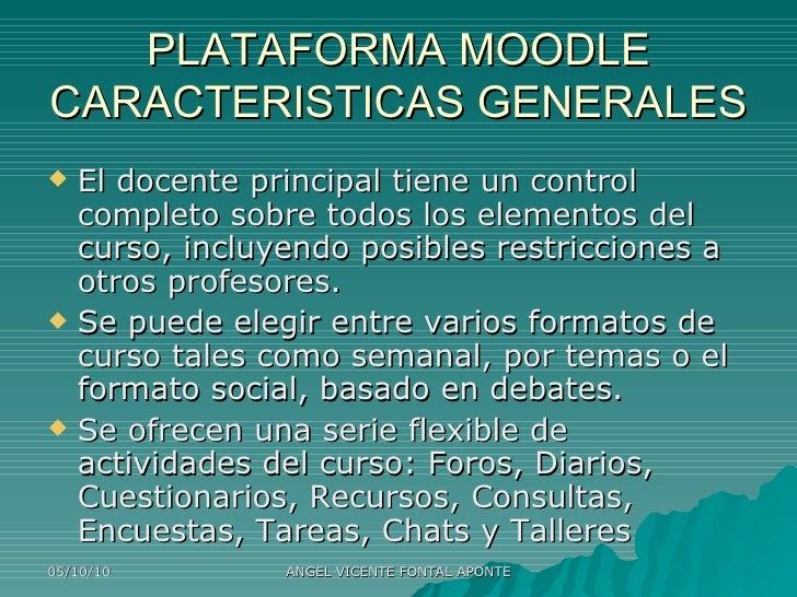 PLATAFORMA MOODLE CARACTERISTICAS GENERALES <ul><li>El docente principal tiene un control completo sobre todos loselement...
