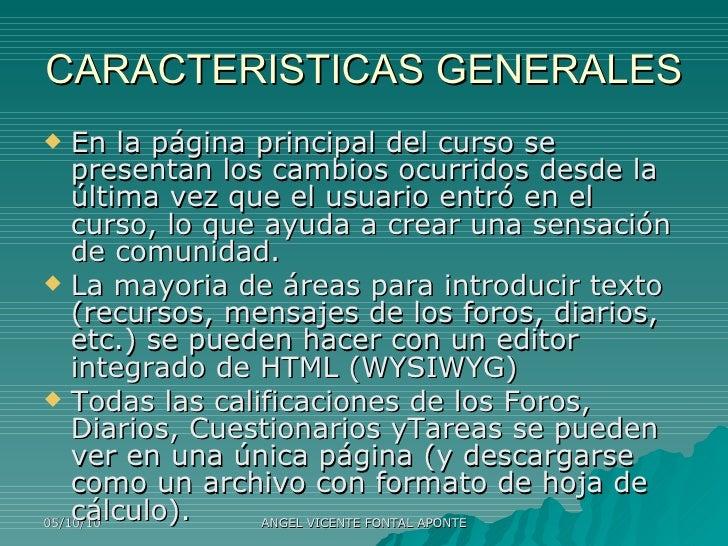 CARACTERISTICAS GENERALES <ul><li>En la página principal del curso se presentan los cambios ocurridos desde la última vez ...