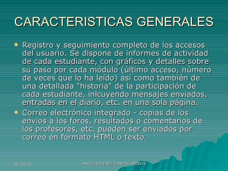 CARACTERISTICAS GENERALES <ul><li>Registro y seguimiento completo de los accesos del usuario. Se dispone de informes de ac...