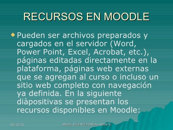 RECURSOS EN MOODLE <ul><li>Pueden ser archivos preparados y cargados en el servidor (Word, Power Point, Excel, Acrobat, et...