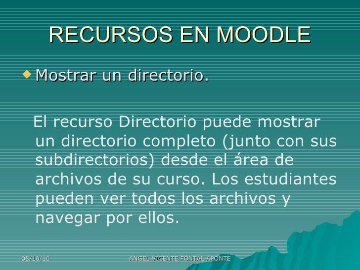 RECURSOS EN MOODLE <ul><li>Mostrar un directorio. </li></ul><ul><li>El recurso Directorio puede mostrar un directorio comp...