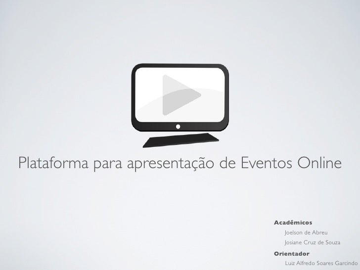 Plataforma para apresentação de Eventos Online                                    Acadêmicos                              ...