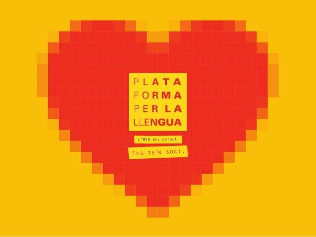 La Plataforma per la Llengua és l'ONG del català Treballem per promoure la llengua catalana com a eina de cohesió social. ...