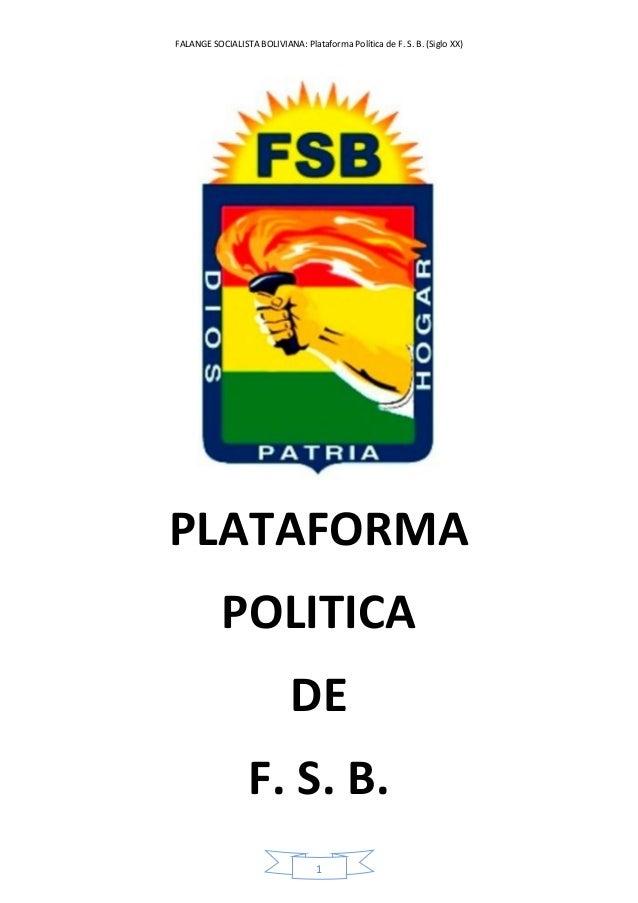 FALANGE SOCIALISTA BOLIVIANA: Plataforma Política de F. S. B. (Siglo XX) 1 PLATAFORMA POLITICA DE F. S. B.