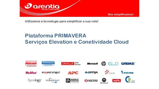 Utilizamos a tecnologia para simplificar a sua vida! Plataforma PRIMAVERA Serviços Elevation e Conetividade Cloud