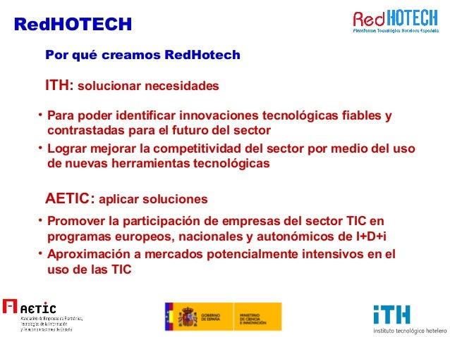 • Para poder identificar innovaciones tecnológicas fiables y contrastadas para el futuro del sector • Lograr mejorar la co...