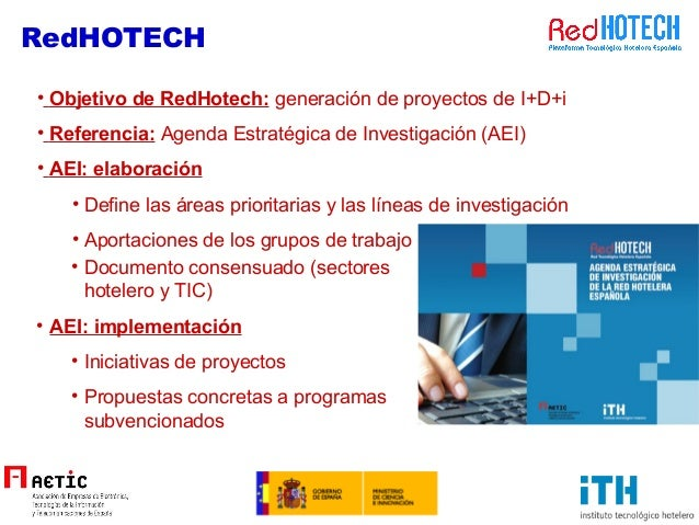 • Objetivo de RedHotech: generación de proyectos de I+D+i • Referencia: Agenda Estratégica de Investigación (AEI) • AEI: e...
