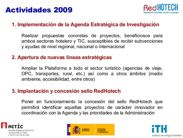 Actividades 2009 1. Implementación de la Agenda Estratégica de Investigación 2. Apertura de nuevas líneas estratégicas Rea...