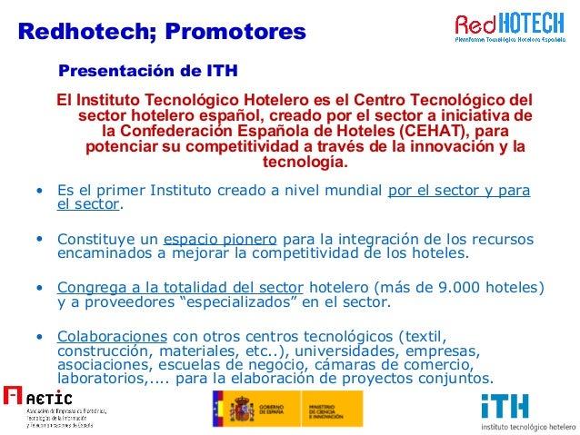 El Instituto Tecnológico Hotelero es el Centro Tecnológico del sector hotelero español, creado por el sector a iniciativa ...