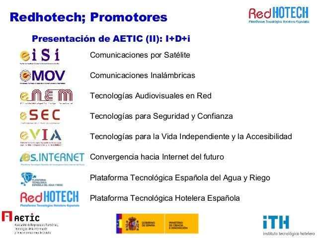 Presentación de AETIC (II): I+D+i Comunicaciones por Satélite Comunicaciones Inalámbricas Tecnologías Audiovisuales en Red...