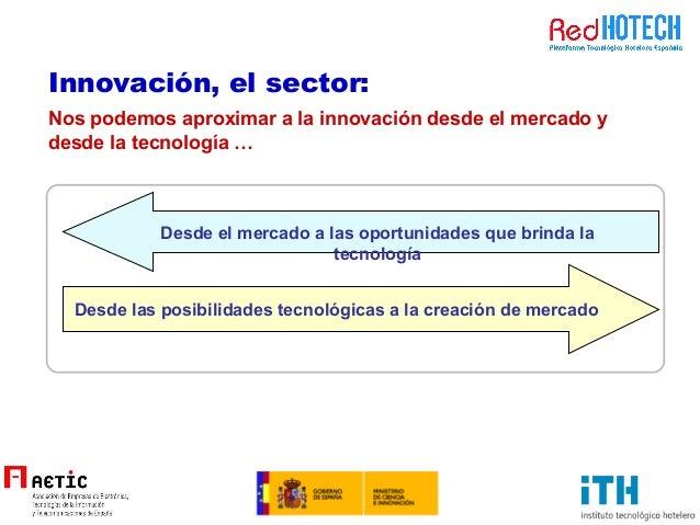 Nos podemos aproximar a la innovación desde el mercado y desde la tecnología … Desde el mercado a las oportunidades que br...