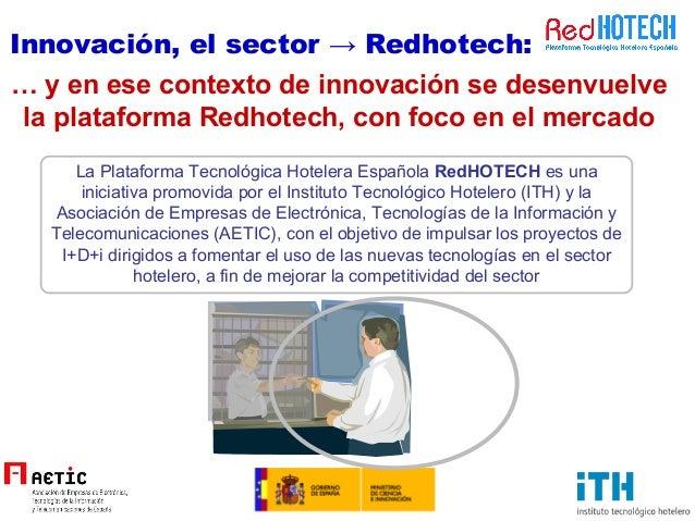 … y en ese contexto de innovación se desenvuelve la plataforma Redhotech, con foco en el mercado La Plataforma Tecnológica...