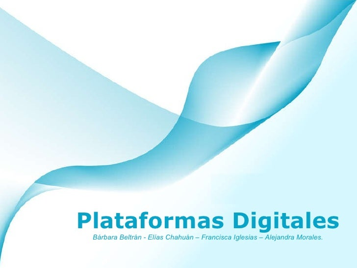 Plataformas Digitales Bárbara Beltrán - Elías Chahuán – Francisca Iglesias – Alejandra Morales.