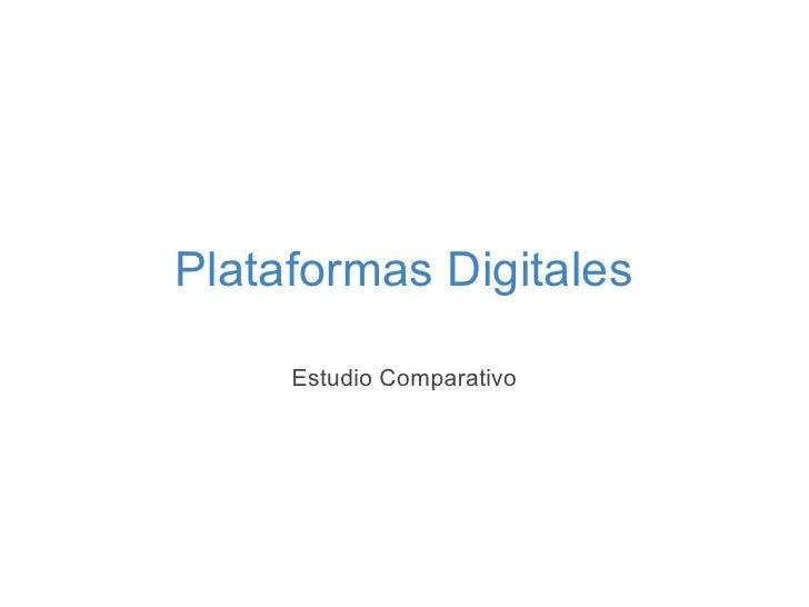 Plataformas Digitales     Estudio Comparativo