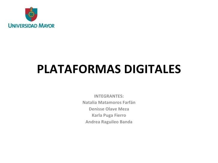 PLATAFORMAS DIGITALES INTEGRANTES: Natalia Matamoros Farfán Denisse Olave Meza Karla Puga Fierro Andrea Raguileo Banda