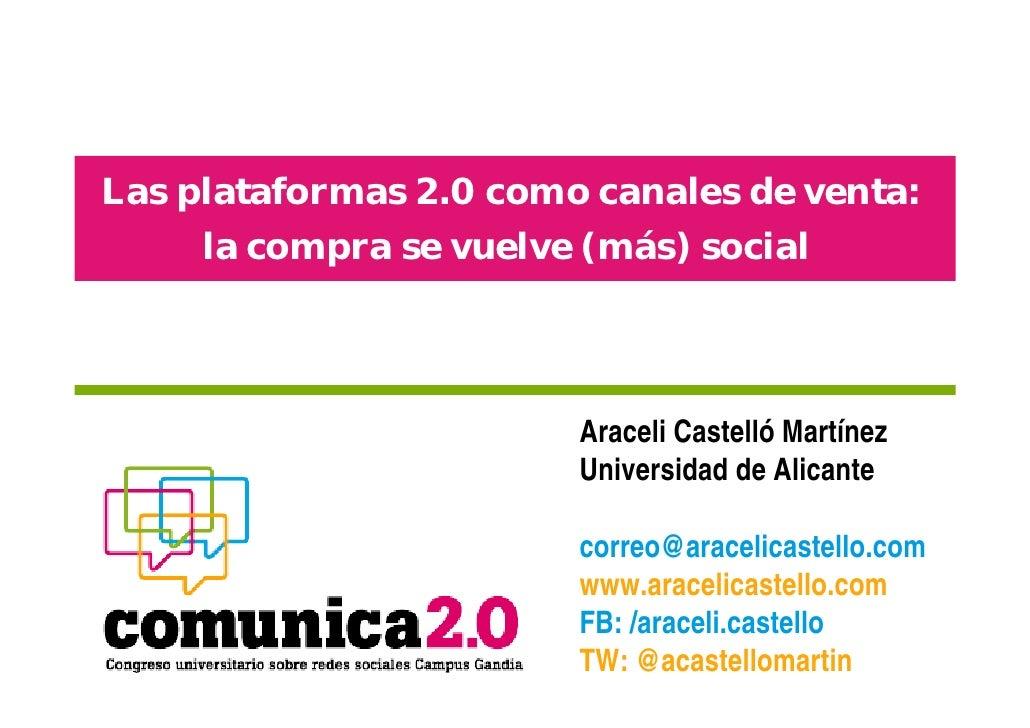 Las plataformas 2.0 como canales de venta:     la compra se vuelve (más) social                        Araceli Castelló Ma...