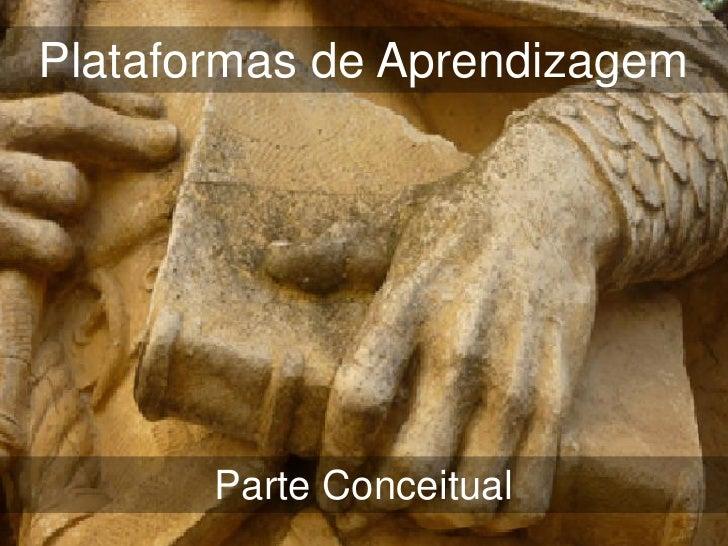 Plataformas de Aprendizagem       Parte Conceitual