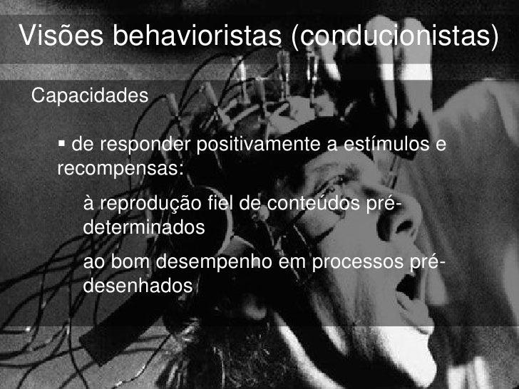 Visões behavioristas (conducionistas)Capacidades   de responder positivamente a estímulos e  recompensas:    à reprodução...