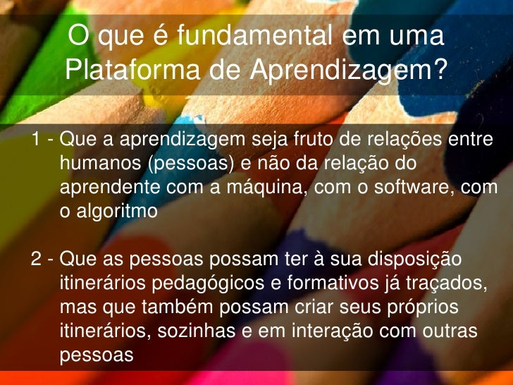 O que caracteriza uma   Plataforma de Aprendizagem?Variáveis   Natureza predominante do didatismo  (Heterodidatismo, Auto...