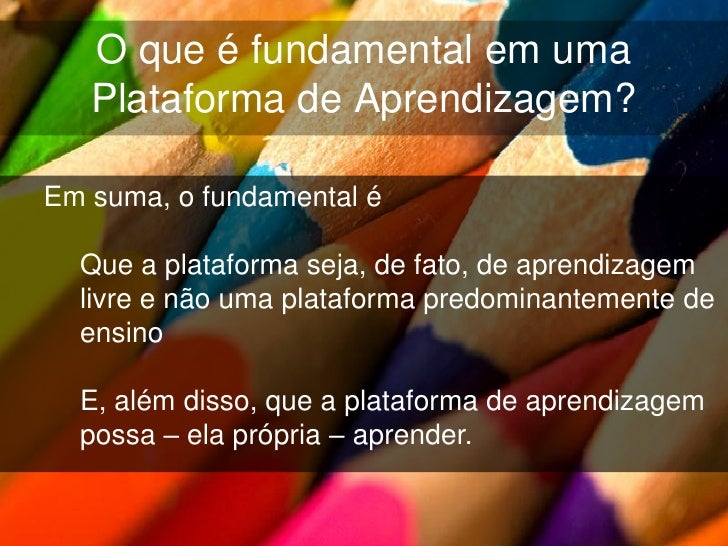 O que é necessário para uma boa  Plataforma de Aprendizagem?Que a plataforma  1 | Seja multifluxo  2 | Tenha funcionalidad...