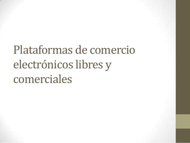 Plataformas de comercio electrónicos libres y comerciales