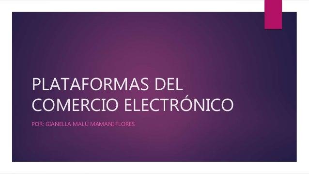 PLATAFORMAS DEL COMERCIO ELECTRÓNICO POR: GIANELLA MALÚ MAMANI FLORES