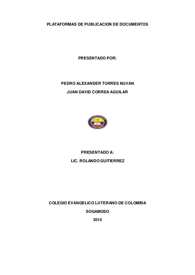 PLATAFORMAS DE PUBLICACION DE DOCUMENTOS  PRESENTADO POR:  PEDRO ALEXANDER TORRES NUVAN  JUAN DAVID CORREA AGUILAR  PRESEN...