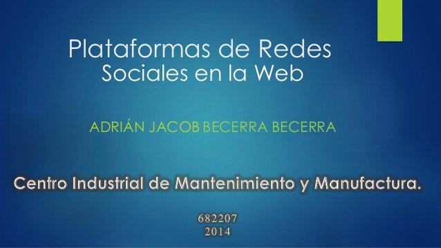 Plataformas de Redes ADRIÁN JACOB Sociales en la Web BECERRA BECERRA