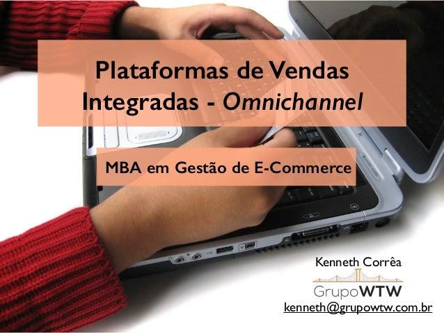 7d535ab118045 Plataformas de Vendas Integradas - Omnichannel Kenneth Corrêa  kenneth grupowtw.com.br MBA ...