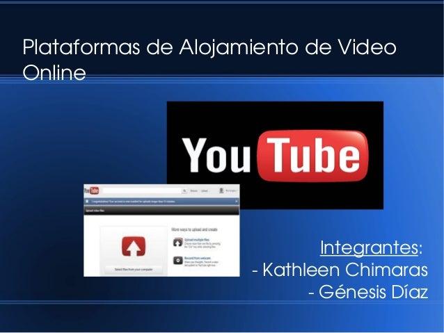 PlataformasdeAlojamientodeVideo Online Integrantes: KathleenChimaras GénesisDíaz