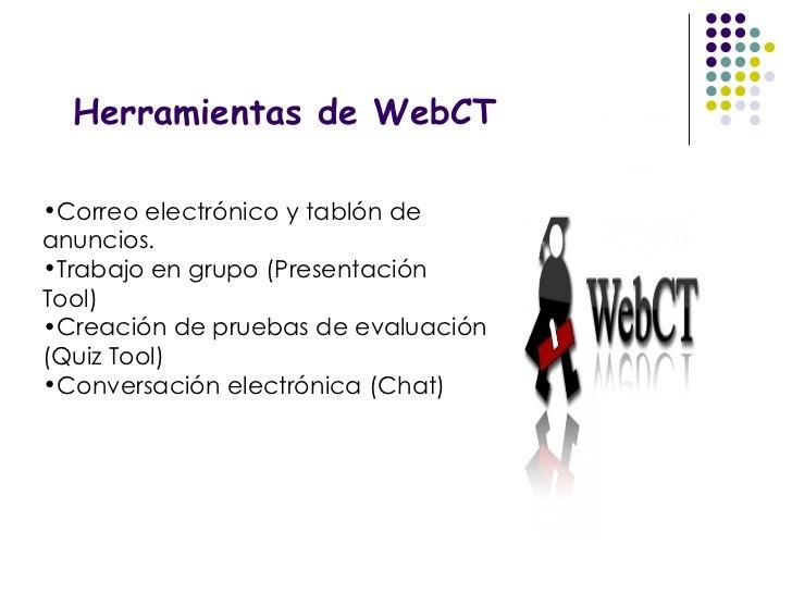 Herramientas de WebCT <ul><li>Correo electrónico y tablón de anuncios. </li></ul><ul><li>Trabajo en grupo (Presentación To...