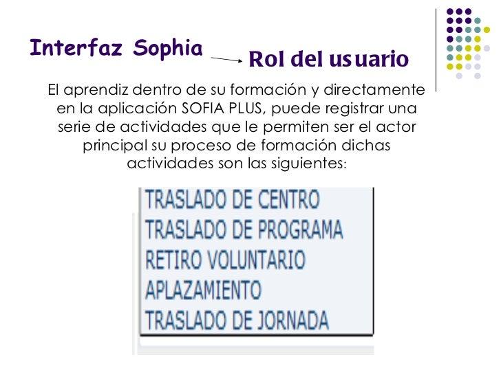 Interfaz Sophia Rol del usuario El aprendiz dentro de su formación y directamente en la aplicación SOFIA PLUS, puede regis...