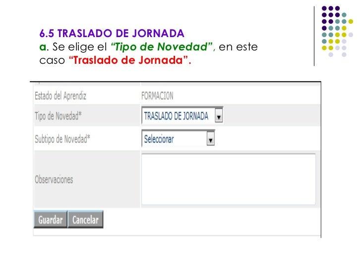 """6.5 TRASLADO DE JORNADA a . Se elige el  """"Tipo de Novedad"""" ,  en este caso  """"Traslado de Jornada""""."""